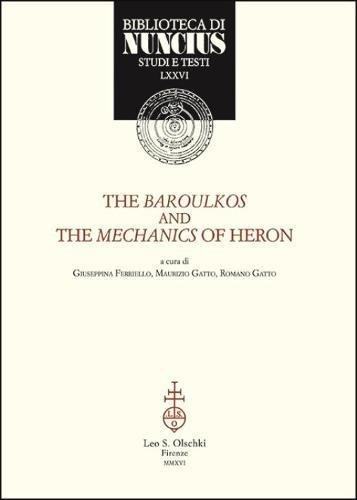 The Baroulkos and the Mechanics of Heron (Biblioteca Di Nuncius Studie Testi)