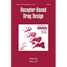 Receptor - Based Drug Design: 89 (Drugs and the Pharmaceutical Sciences)