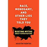 Race, Monogamy, and Other Lies They Told You: Busting Myths about Human Nature