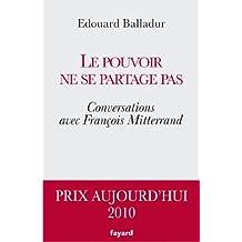 Le pouvoir ne se partage pas : Conversations avec François Mitterrand (Documents) (French Edition)