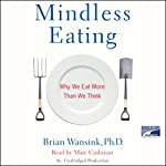 Mindless Eating: Why We Eat More Than We Think | Brian Wansink Ph.D.