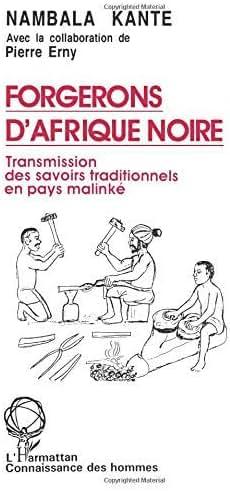 Forgerons d'Afrique Noire: Transmissions des savoirs traditionnels en pays malink?? (Anthropologie--Connaissance des hommes) by Nambala Kante (1993-01-01)
