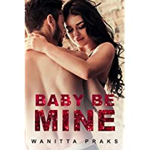 Baby Be Mine (Steamy Contemporary Pregnancy Romance) (Spinsters and Playboys Book 1)