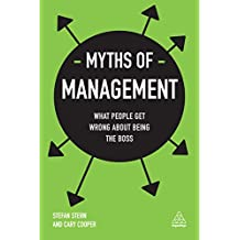 Myths of Management: What People Get Wrong About Being the Boss (Business Myths)