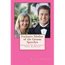 Exclusive Mother of the Groom Speeches: Speeches To Spellbind Your Audience by Ms Belinda Hamilton (2014-03-27)