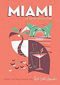 Miami: An Open Invitation: A Guide to the Usual & Unusual
