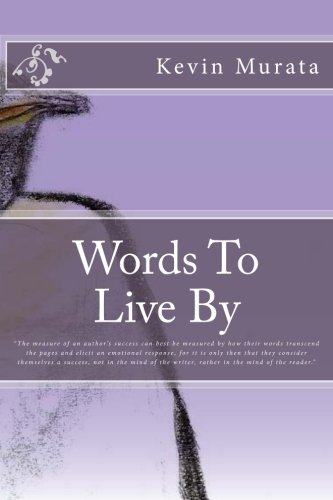 """Words To Live By: """"An author's success can best be measured by how their words transcend the pages and elicit an emotional response, for it is only ... writer, rather in the mind of the reader."""" PDF"""