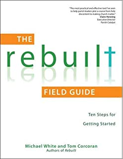 The Rebuilt Field Guide: Ten Steps for Getting Started (Rebuilt Parish Book)