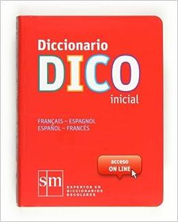 Diccionario Dico Inicial. Français - Espagnol / Español - Francés - 9788467524772: Amazon.es: Equipo Pedagógico Ediciones SM,: Libros
