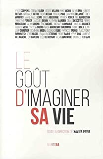 Le goût d'imaginer sa vie : quarante penseurs contemporains à l'épreuve de l'imagination, Pavie, Xavier (Ed.)