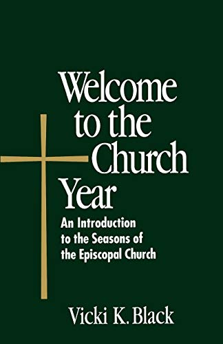 Welcome to the Church Year: An Introduction to the Seasons of the Episcopal Church (Welcome to the Episcopal -