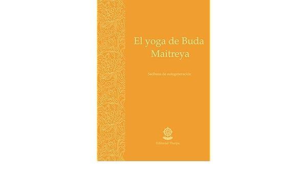 El yoga de Buda Maitreya: Sadhana de autogeneración (Spanish ...