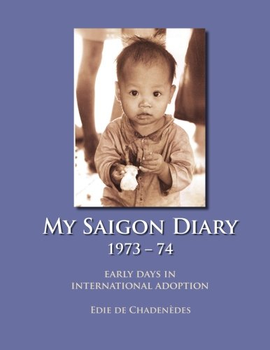 My Saigon Diary - 1973-74: Early days in international adoption by CreateSpace Independent Publishing Platform