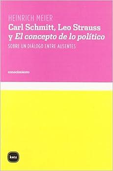 Book Carl Schmitt, Leo Strauss y El concepto de lo político. Sobre un diálogo entre ausentes