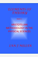 Aristotelian Methodology in the Physical Sciences (Elements of Theory Book 1) Kindle Edition