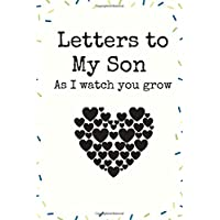 Letters to My Son As I watch you grow A beautiful: Lined Notebook / Journal Gift, 120 Pages, 6 x 9 inches , Personal Diary, Personalized Journal, ... work, or home!, Soft Cover, Matte Finish
