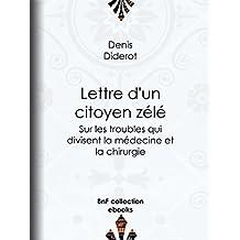 Lettre d'un citoyen zélé: Sur les troubles qui divisent la médecine et la chirurgie (French Edition)