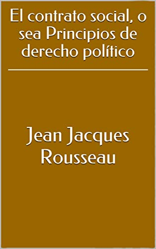 El contrato social, o sea Principios de derecho político de [Rousseau, Jean Jacques