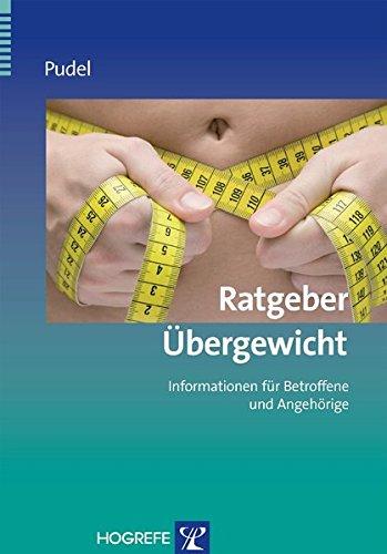 Ratgeber Übergewicht: Informationen für Betroffene und Angehörige (Ratgeber zur Reihe »Fortschritte der Psychotherapie«)