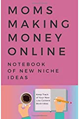 Moms Making Money Online – A Notebook of New Niche Ideas: 5.5 x 8.5-inch Notebook to Help Keep Track of Your New Low Content Book Ideas (Blank Notebook) Paperback
