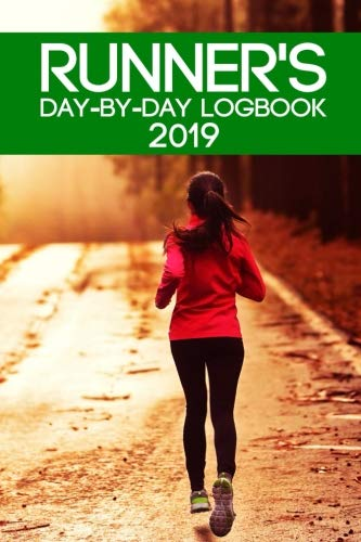Runner's Day-By-Day Logbook 2019: Runner Daily Day-by-Day Logbook 2019 Running Journal Record Book (Runner Daily Logbook Planner Journal Record Book Tracker 2019 Woman Series) (Volume 5)