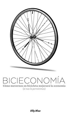 Bicieconomía: Cómo Movernos En Bicicleta Mejorará La Economía Si ...