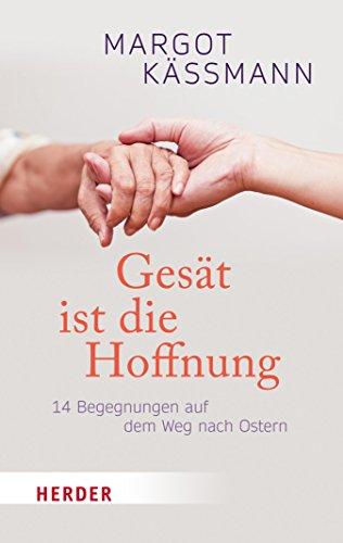 Gesät ist die Hoffnung: 14 Begegnungen auf dem Weg nach Ostern (German Edition)
