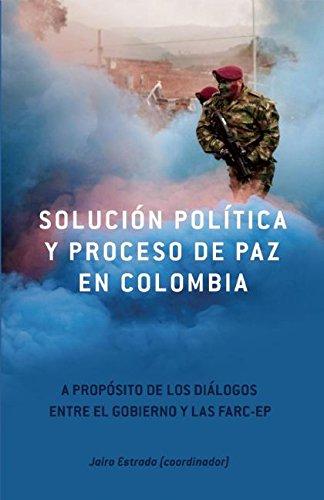 Solución Política y Proceso de Paz en Colombia: A propósito de los diálogos entre el gobierno y las FARC-EP (Contexto Latinoamericano) (Spanish Edition)