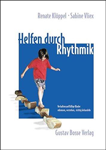 Helfen durch Rhythmik: Verhaltensauffällige Kinder erkennen, verstehen, richtig behandeln