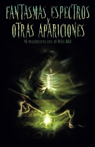 Fantasmas, espectros y otras apariciones: Dieciseis encuentros con el Mas Alla (Spanish Edition) [La Pastilla Roja Ediciones VV.AA.] (Tapa Blanda)