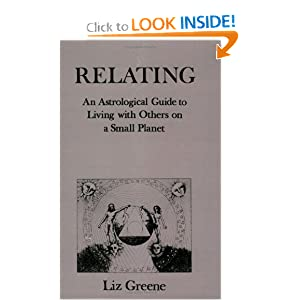 Relating: An Astrological Guide to Living With Others on a Small Planet Liz Greene
