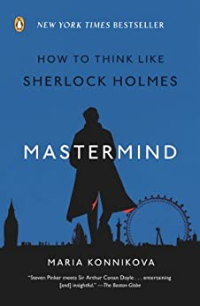 Mastermind: How to Think Like Sherlock Holmes by [Konnikova, Maria]