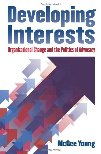 Developing Interests: Organizational Change and the Politics of Advocacy (Studies in Government and Public Policy)