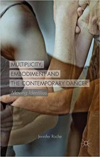 Multiplicity, Embodiment and the Contemporary Dancer: Moving