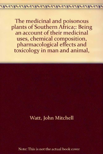 The medicinal and poisonous plants of Southern Africa;: Being an account of their medicinal uses, chemical composition, pharmacological effects and toxicology in man and animal, (Medicinal Plants Of South Africa)