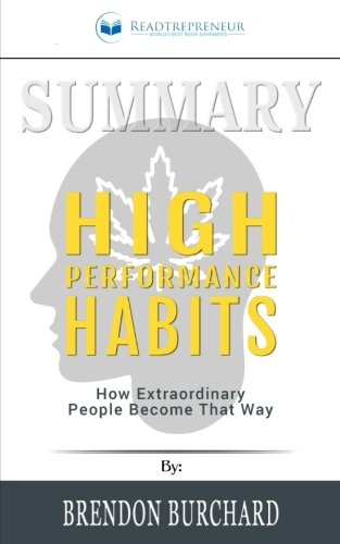 Summary: High Performance Habits: How Extraordinary People Become That Way