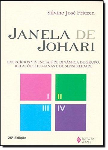 Janela de Johari: Exercícios vivenciais de dinâmica de grupo, relações humanas e de sensibilidade