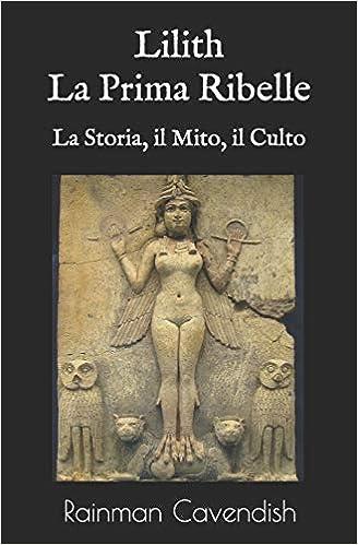 lilith, La Prima Ribelle: La Storia, il Mito, il Culto