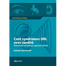 Cent syndrômes ORL avec surdité: Présentation en tableaux organisés UCOPAL (Audiologie pratique) (French Edition)