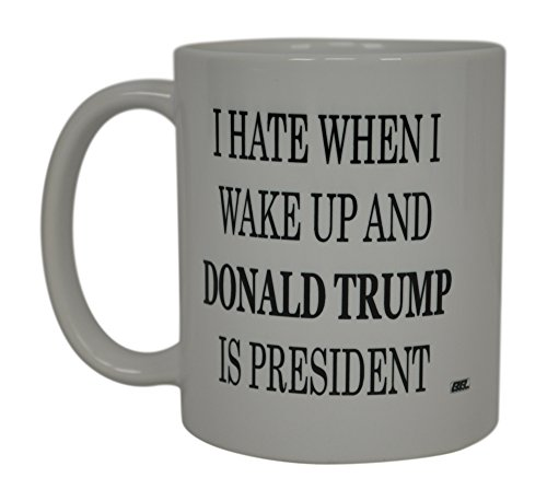 Anti Trump Funny Coffee Mug I Hate Wake Up Donald Trump Is President Democrat Liberal Political Novelty Cup Great Gift Idea For DNC Feminist Resist Impeach Trump