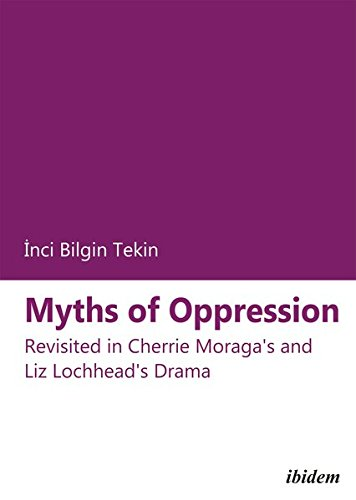 Myths of Oppression: Revisited in Cherrie Moraga's and Liz Lochhead's Drama