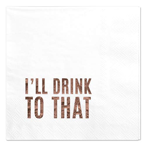 - Andaz Press I'll Drink to That, Funny Quotes Cocktail Napkins, Rose Gold Foil, Bulk 50-Pack Count 3-Ply Disposable Fun Beverage Napkins for Birthday Party, Holiday, Christmas, New Year's Eve Bar