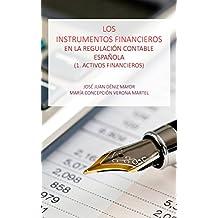 Los instrumentos financieros en la regulación contable española: 1. Activos Financieros (Spanish Edition)