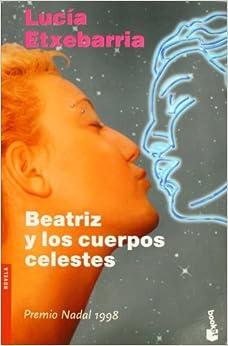 By Lucia Etxebarria Beatriz y los cuerpos celestes (Novela (Booket Numbered)) (Spanish Edition)
