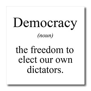 ht_173347_3 EvaDane - Funny Quotes - Democracy noun the freedom to elect our own dictators. - Iron on Heat Transfers - 10x10 Iron on Heat Transfer for White Material