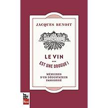 Le vin... est une drogue!: Mémoires d'un dégustateur passionné (French Edition)