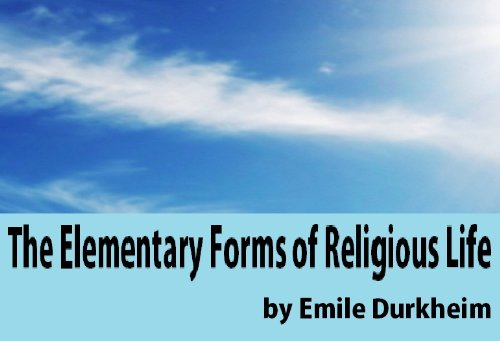 The Elementary Forms of Religious Life (Emile Durkheim Elementary Forms Of Religious Life)