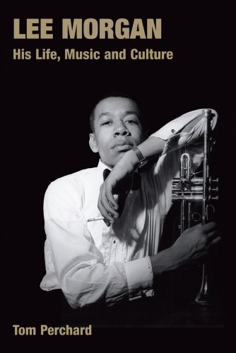 Lee Morgan: His Life, Music And Culture (Popular Music History)