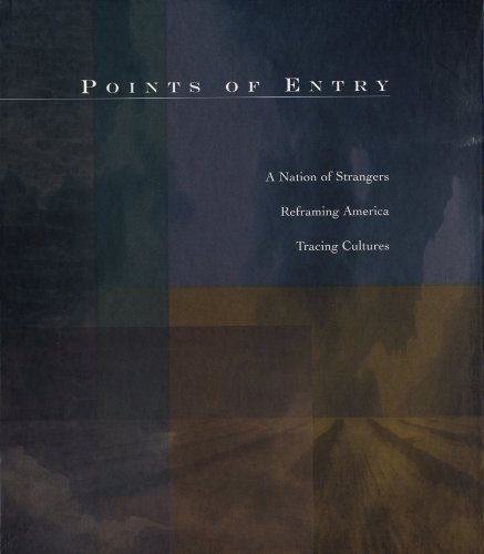 Points Of Entry: A Nation Of Strangers/Reframing America/Tracing Cultures