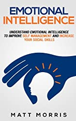 Emotional Intelligence: Understand Emotional Intelligence To Improve Self Management and Increase Your Social Skills (Life Coaching, Emotional Intelligence, ... Positive Thinking Book 2) (English Edition)
